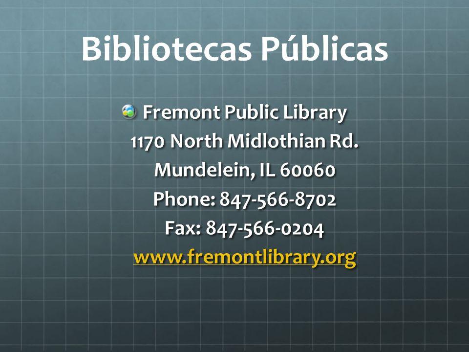 Bibliotecas Públicas Fremont Public Library 1170 North Midlothian Rd. Mundelein, IL 60060 Phone: 847-566-8702 Fax: 847-566-0204 www.fremontlibrary.org