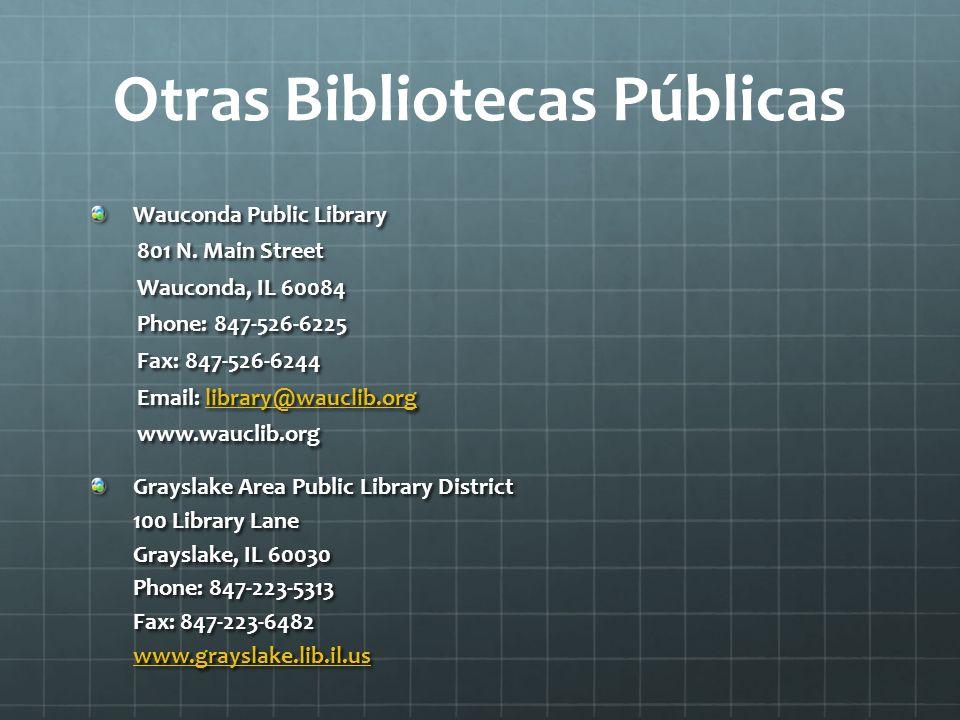 Otras Bibliotecas Públicas Wauconda Public Library 801 N. Main Street 801 N. Main Street Wauconda, IL 60084 Wauconda, IL 60084 Phone: 847-526-6225 Pho