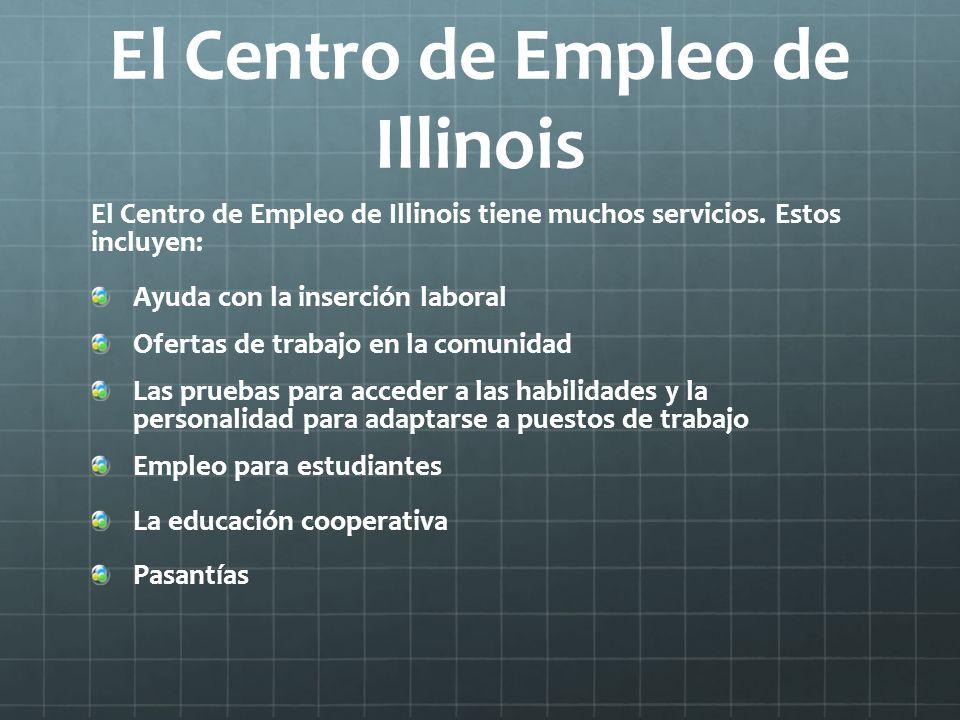El Centro de Empleo de Illinois El Centro de Empleo de Illinois tiene muchos servicios. Estos incluyen: Ayuda con la inserción laboral Ofertas de trab