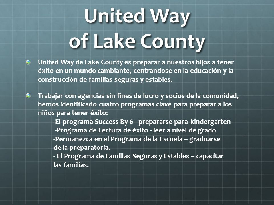 United Way of Lake County United Way de Lake County es preparar a nuestros hijos a tener éxito en un mundo cambiante, centrándose en la educación y la