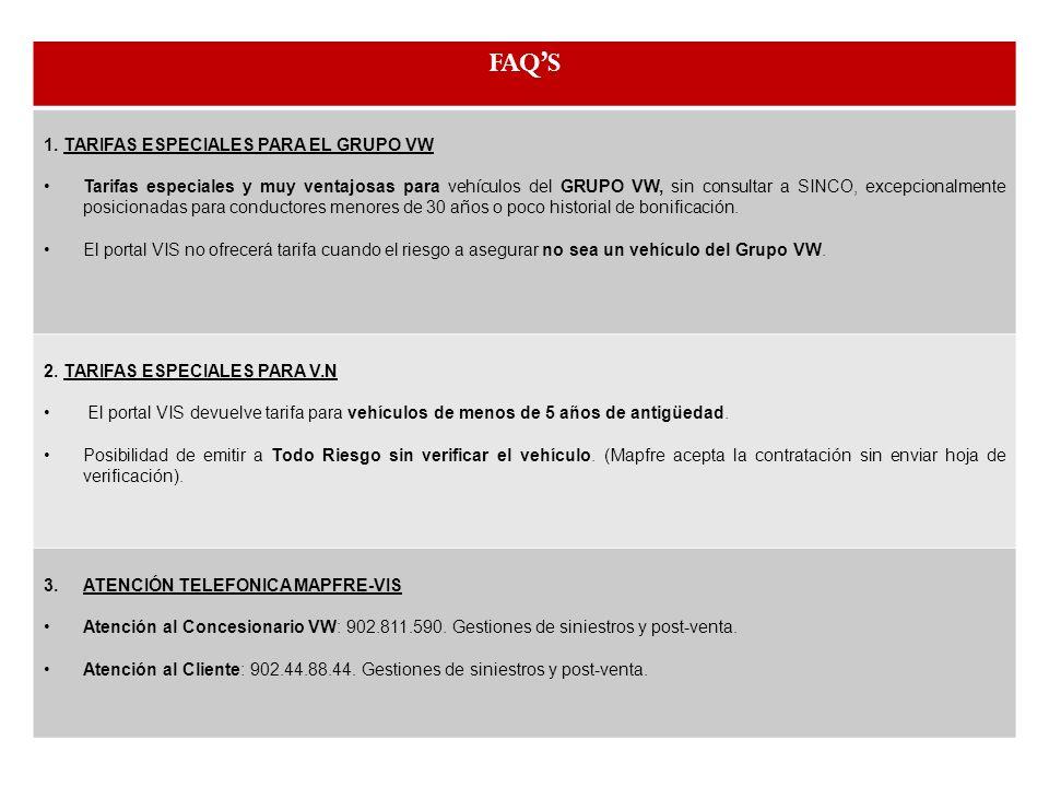 FAQS 1. TARIFAS ESPECIALES PARA EL GRUPO VW Tarifas especiales y muy ventajosas para vehículos del GRUPO VW, sin consultar a SINCO, excepcionalmente p