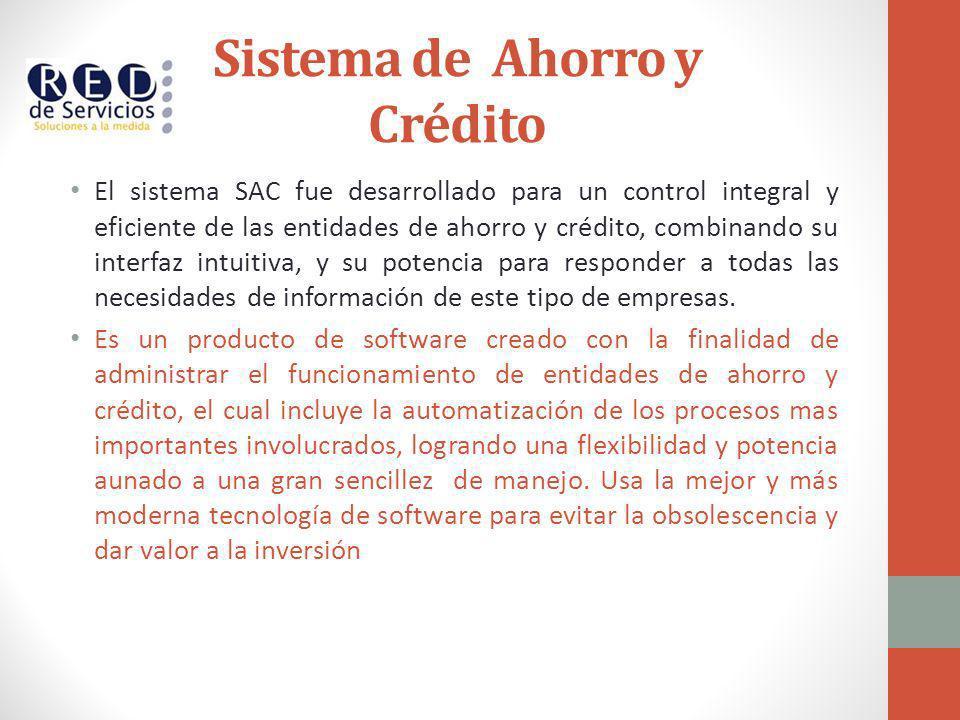 Sistema de Ahorro y Crédito El sistema SAC fue desarrollado para un control integral y eficiente de las entidades de ahorro y crédito, combinando su i