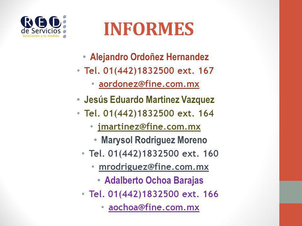 INFORMES Adalberto Ochoa Barajas Tel. 01(442)1832500 ext. 166 aochoa@fine.com.mx Alejandro Ordoñez Hernandez Tel. 01(442)1832500 ext. 167 aordonez@fin