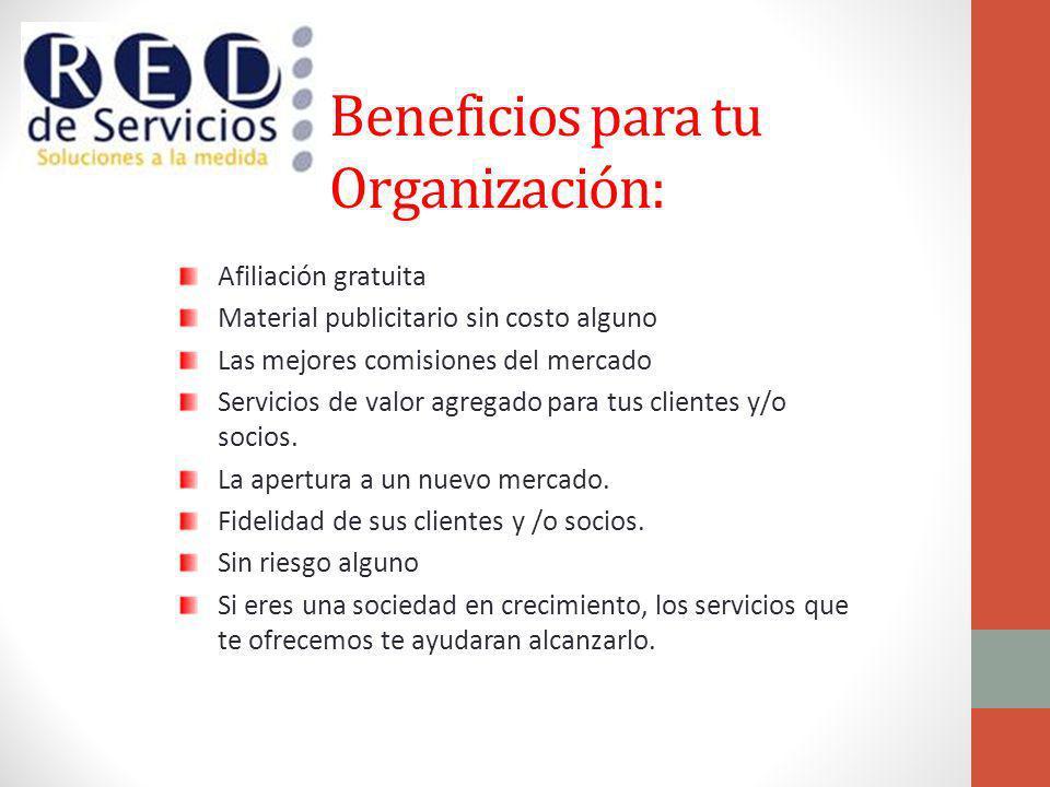 Beneficios para tu Organización: Afiliación gratuita Material publicitario sin costo alguno Las mejores comisiones del mercado Servicios de valor agre