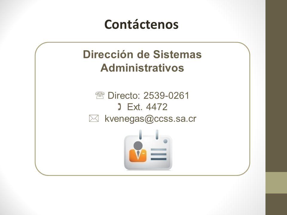 Contáctenos Dirección de Sistemas Administrativos Directo: 2539-0261 Ext. 4472 kvenegas@ccss.sa.cr