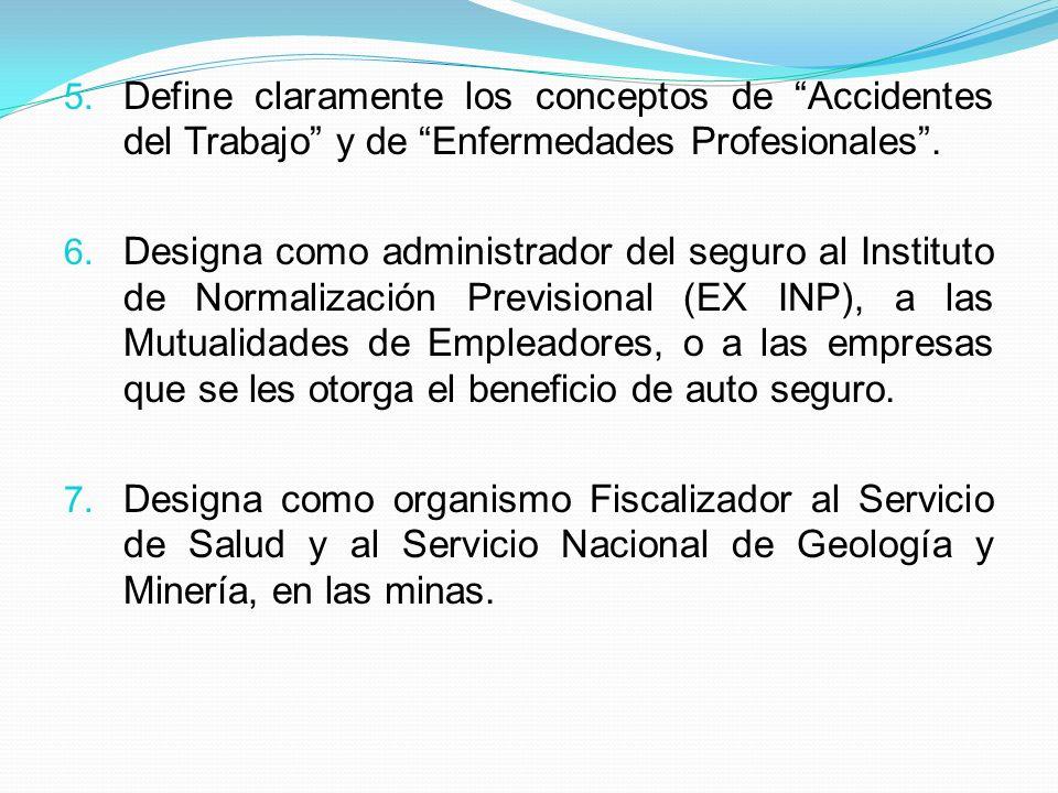 5. Define claramente los conceptos de Accidentes del Trabajo y de Enfermedades Profesionales. 6. Designa como administrador del seguro al Instituto de