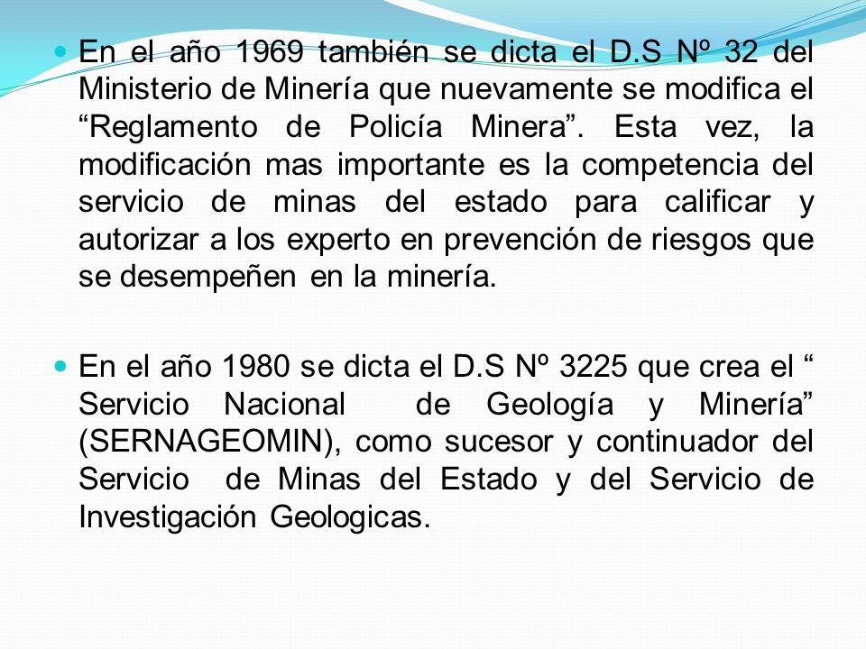 En el año 1969 también se dicta el D.S Nº 32 del Ministerio de Minería que nuevamente se modifica el Reglamento de Policía Minera.