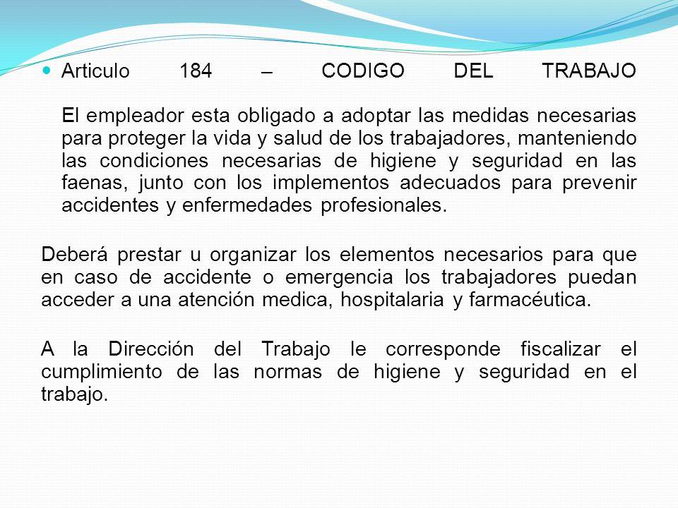 Articulo 184 – CODIGO DEL TRABAJO El empleador esta obligado a adoptar las medidas necesarias para proteger la vida y salud de los trabajadores, mante