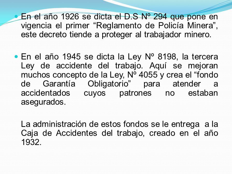En el año 1926 se dicta el D.S Nº 294 que pone en vigencia el primer Reglamento de Policía Minera, este decreto tiende a proteger al trabajador minero