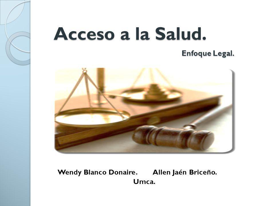 Acceso a la Salud. Enfoque Legal. Acceso a la Salud. Enfoque Legal. Wendy Blanco Donaire. Allen Jaén Briceño. Umca.