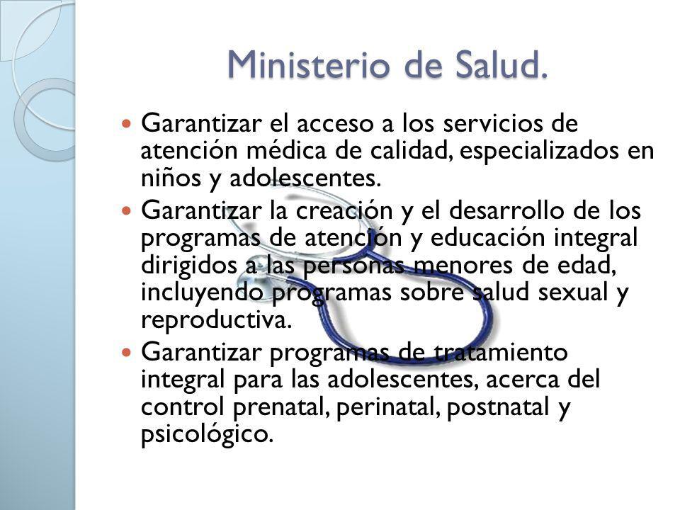 Ministerio de Salud. Garantizar el acceso a los servicios de atención médica de calidad, especializados en niños y adolescentes. Garantizar la creació