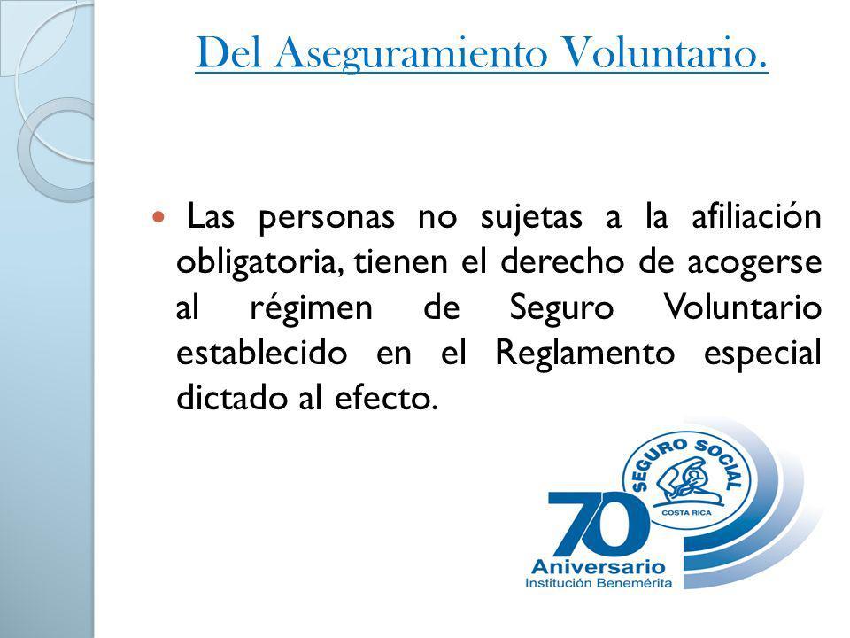 Del Aseguramiento Voluntario. Las personas no sujetas a la afiliación obligatoria, tienen el derecho de acogerse al régimen de Seguro Voluntario estab