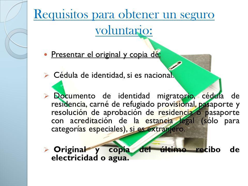Requisitos para obtener un seguro voluntario: Presentar el original y copia de: Cédula de identidad, si es nacional. Documento de identidad migratorio