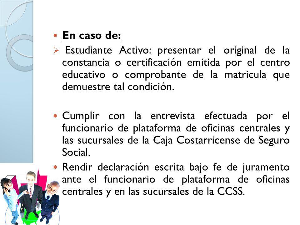En caso de: Estudiante Activo: presentar el original de la constancia o certificación emitida por el centro educativo o comprobante de la matricula qu