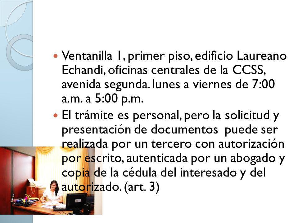 Ventanilla 1, primer piso, edificio Laureano Echandi, oficinas centrales de la CCSS, avenida segunda. lunes a viernes de 7:00 a.m. a 5:00 p.m. El trám