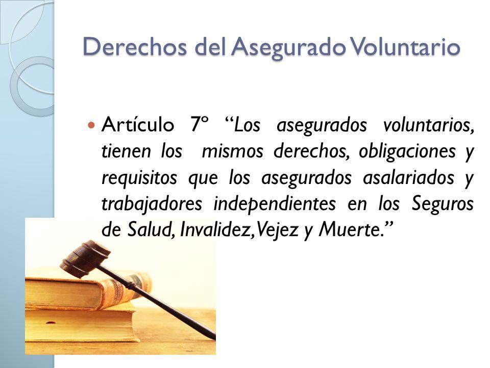 Derechos del Asegurado Voluntario Artículo 7º Los asegurados voluntarios, tienen los mismos derechos, obligaciones y requisitos que los asegurados asa
