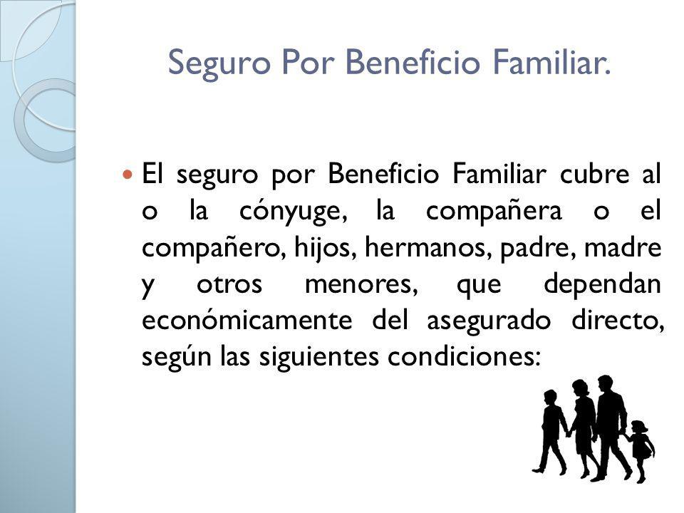 Seguro Por Beneficio Familiar. El seguro por Beneficio Familiar cubre al o la cónyuge, la compañera o el compañero, hijos, hermanos, padre, madre y ot