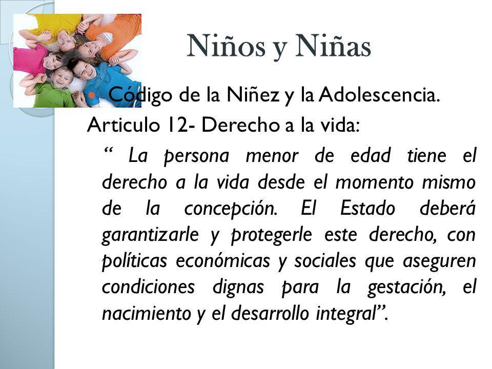 Niños y Niñas Código de la Niñez y la Adolescencia. Articulo 12- Derecho a la vida: La persona menor de edad tiene el derecho a la vida desde el momen