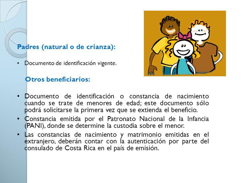 Padres (natural o de crianza): Documento de identificación vigente. Otros beneficiarios: Documento de identificación o constancia de nacimiento cuando
