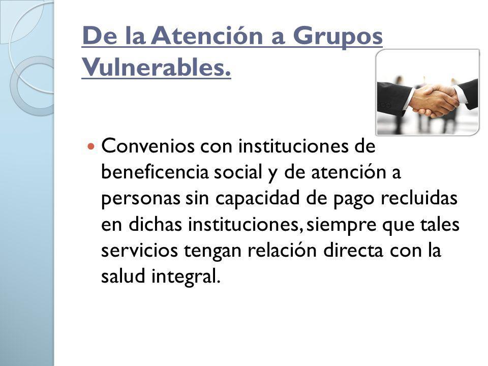 De la Atención a Grupos Vulnerables. Convenios con instituciones de beneficencia social y de atención a personas sin capacidad de pago recluidas en di
