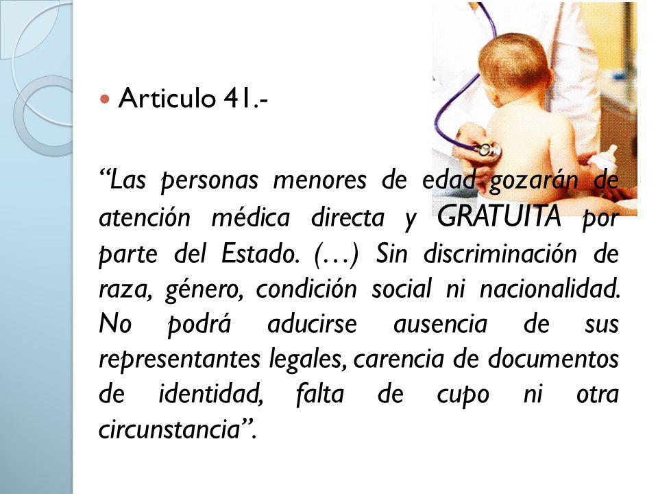 Articulo 41.- Las personas menores de edad gozarán de atención médica directa y GRATUITA por parte del Estado. (…) Sin discriminación de raza, género,
