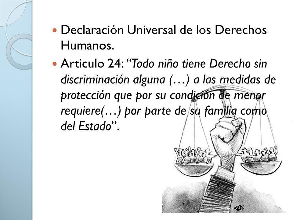 Declaración Universal de los Derechos Humanos. Articulo 24: Todo niño tiene Derecho sin discriminación alguna (…) a las medidas de protección que por