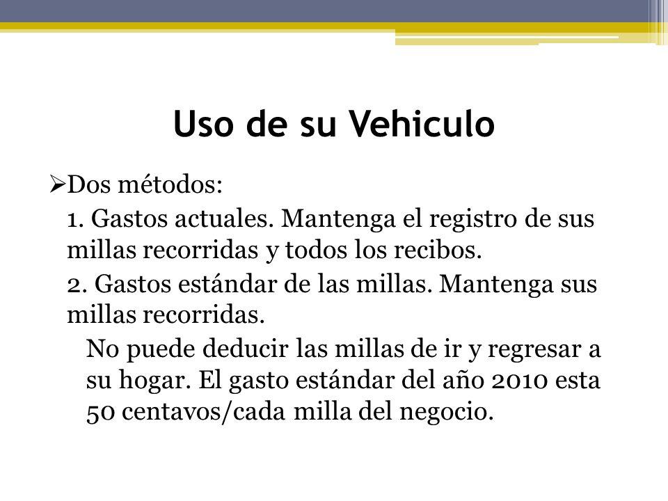 Uso de su Vehiculo Dos métodos: 1. Gastos actuales. Mantenga el registro de sus millas recorridas y todos los recibos. 2. Gastos estándar de las milla