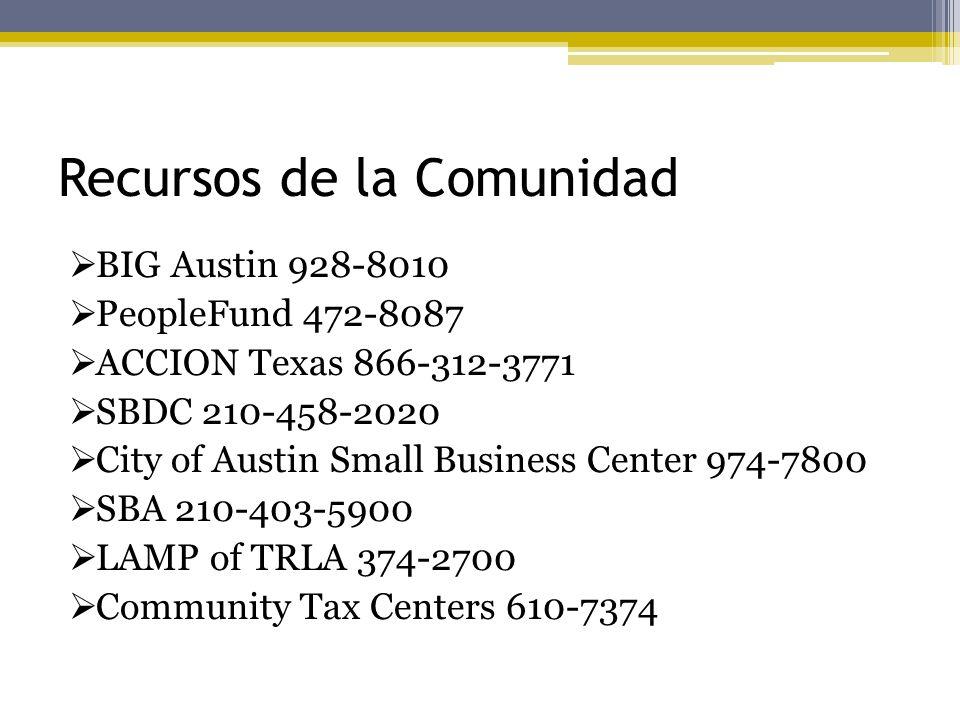 Recursos de la Comunidad BIG Austin 928-8010 PeopleFund 472-8087 ACCION Texas 866-312-3771 SBDC 210-458-2020 City of Austin Small Business Center 974-