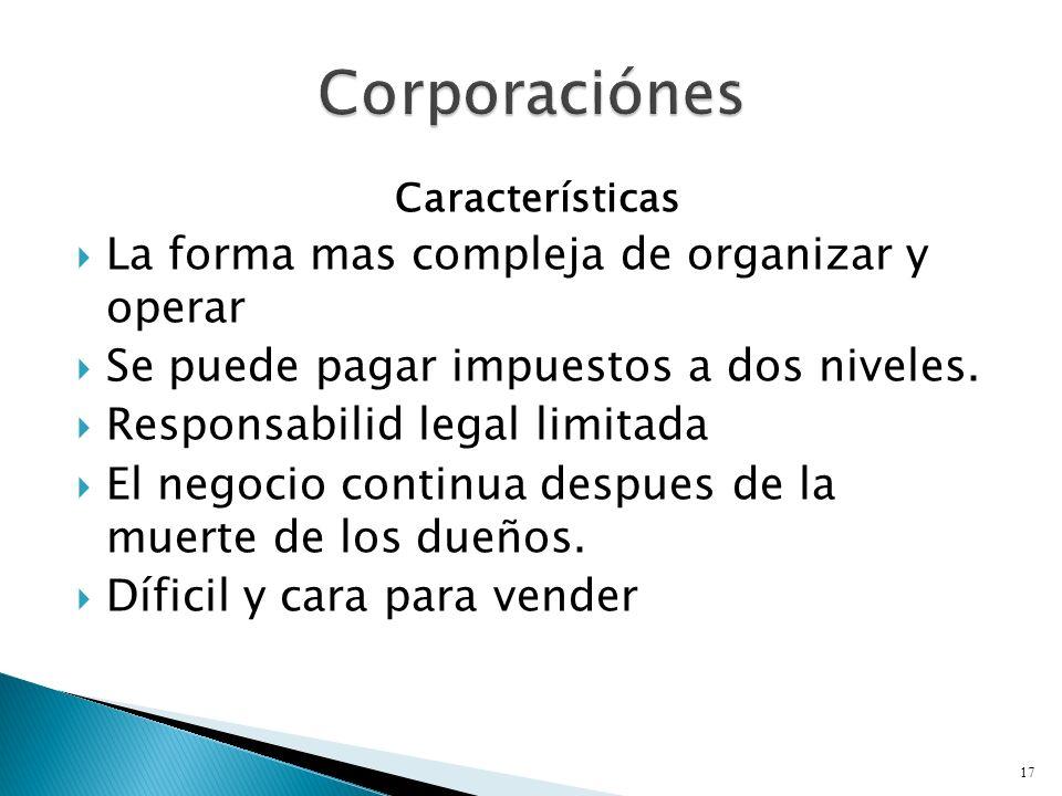 Características La forma mas compleja de organizar y operar Se puede pagar impuestos a dos niveles.