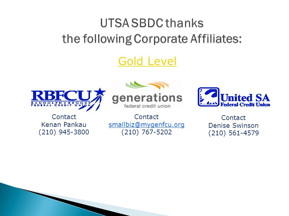 UTSA SBDC thanks the following Corporate Affiliates: Contact Kenan Pankau (210) 945-3800 Contact Denise Swinson (210) 561-4579 Contact smallbiz@mygenf