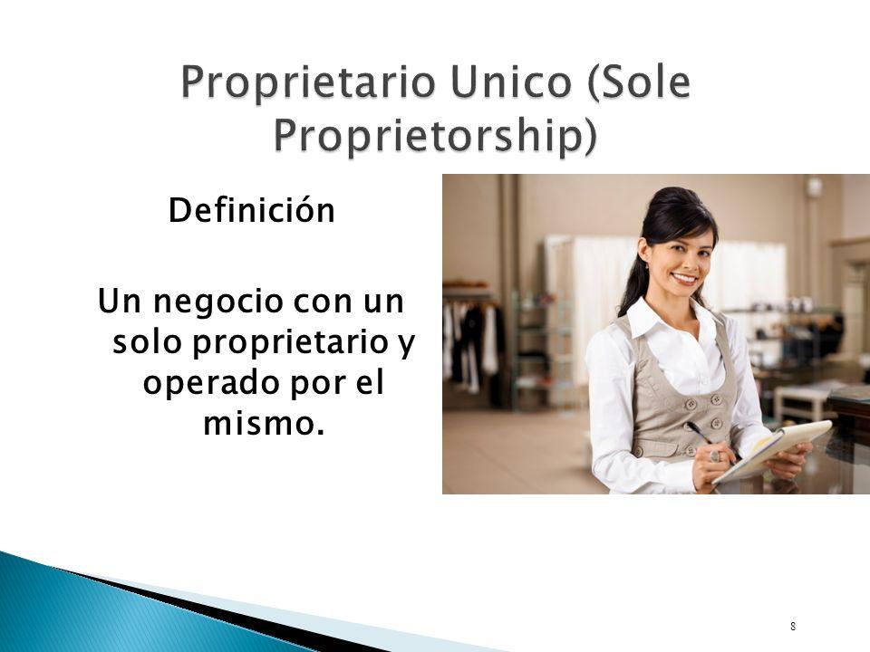 Definición Un negocio con un solo proprietario y operado por el mismo. 8