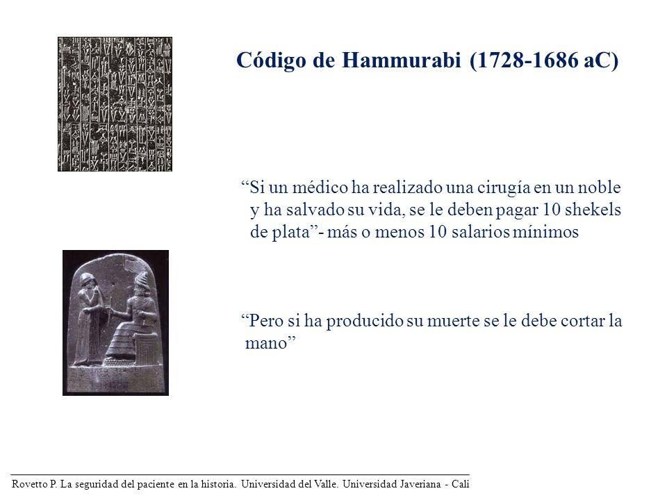 Rovetto P. La seguridad del paciente en la historia. Universidad del Valle. Universidad Javeriana - Cali Código de Hammurabi (1728-1686 aC) Si un médi