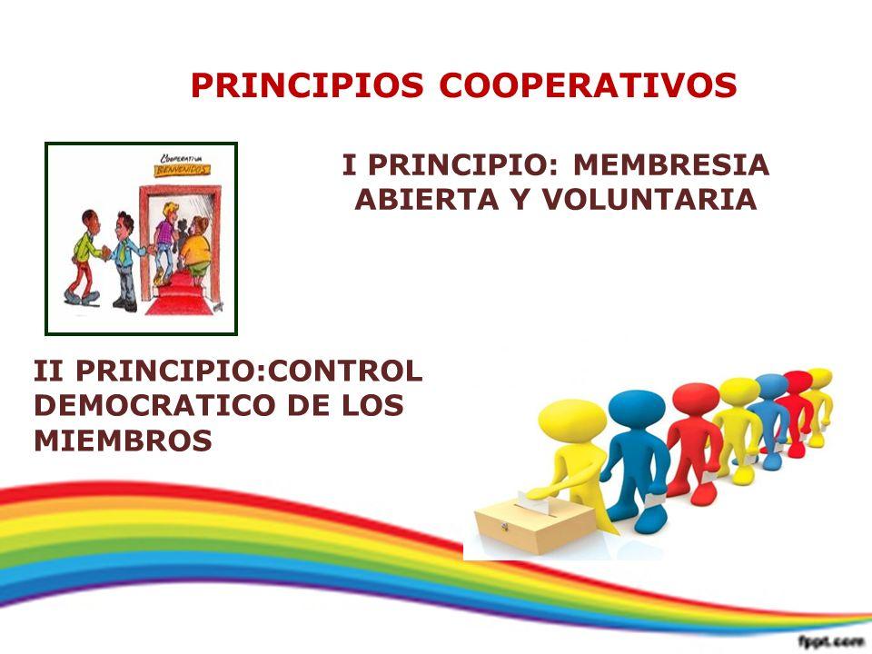 PRINCIPIOS COOPERATIVOS I PRINCIPIO: MEMBRESIA ABIERTA Y VOLUNTARIA II PRINCIPIO:CONTROL DEMOCRATICO DE LOS MIEMBROS