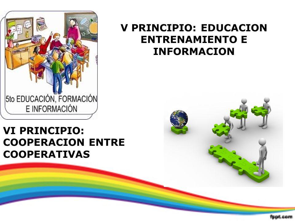 V PRINCIPIO: EDUCACION ENTRENAMIENTO E INFORMACION VI PRINCIPIO: COOPERACION ENTRE COOPERATIVAS