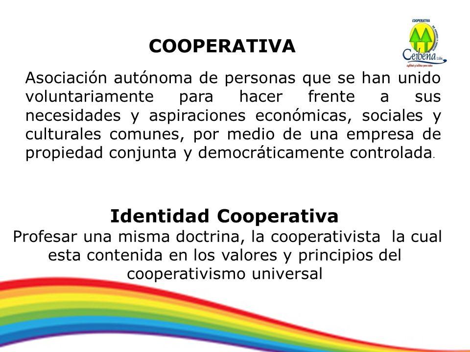 COOPERATIVA Asociación autónoma de personas que se han unido voluntariamente para hacer frente a sus necesidades y aspiraciones económicas, sociales y