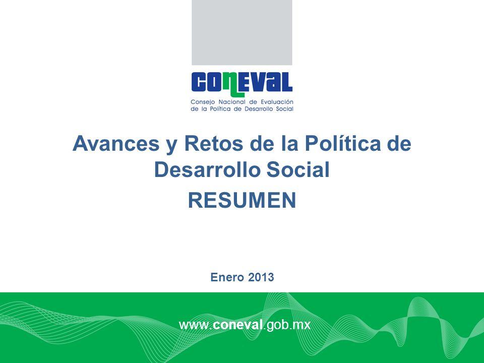 Avances y Retos de la Política de Desarrollo Social RESUMEN Enero 2013 www.coneval.gob.mx