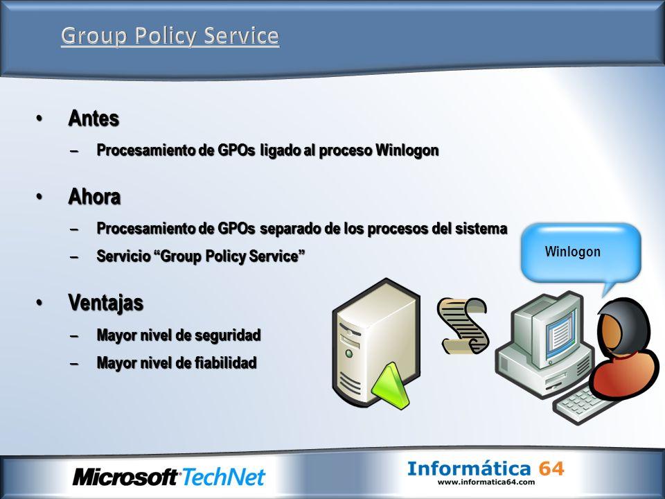 Winlogon Antes Antes – Procesamiento de GPOs ligado al proceso Winlogon Ahora Ahora – Procesamiento de GPOs separado de los procesos del sistema – Ser