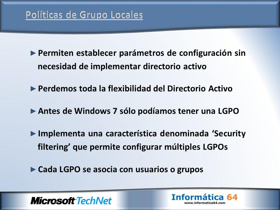 Permiten establecer parámetros de configuración sin necesidad de implementar directorio activo Perdemos toda la flexibilidad del Directorio Activo Antes de Windows 7 sólo podíamos tener una LGPO Implementa una característica denominada Security filtering que permite configurar múltiples LGPOs Cada LGPO se asocia con usuarios o grupos