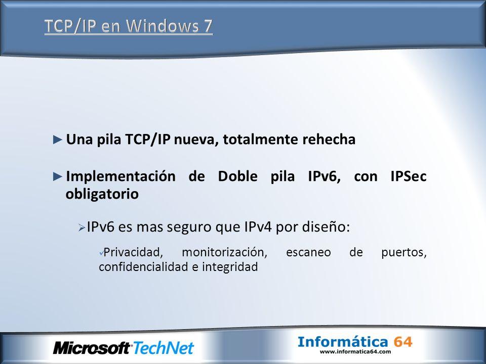 Una pila TCP/IP nueva, totalmente rehecha Implementación de Doble pila IPv6, con IPSec obligatorio IPv6 es mas seguro que IPv4 por diseño: Privacidad, monitorización, escaneo de puertos, confidencialidad e integridad