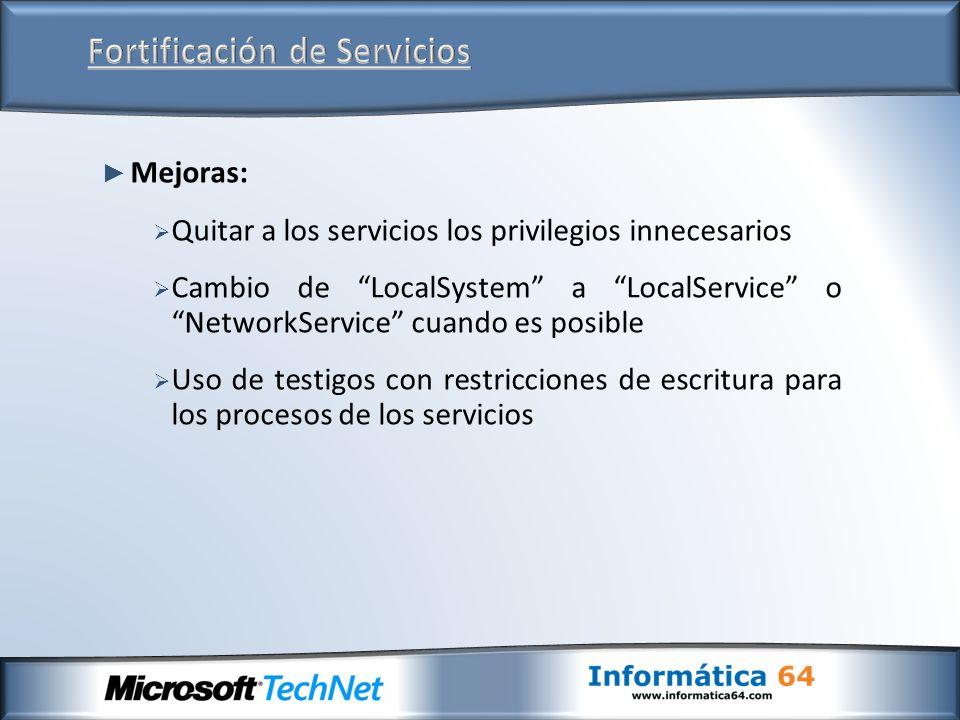 Mejoras: Quitar a los servicios los privilegios innecesarios Cambio de LocalSystem a LocalService o NetworkService cuando es posible Uso de testigos con restricciones de escritura para los procesos de los servicios