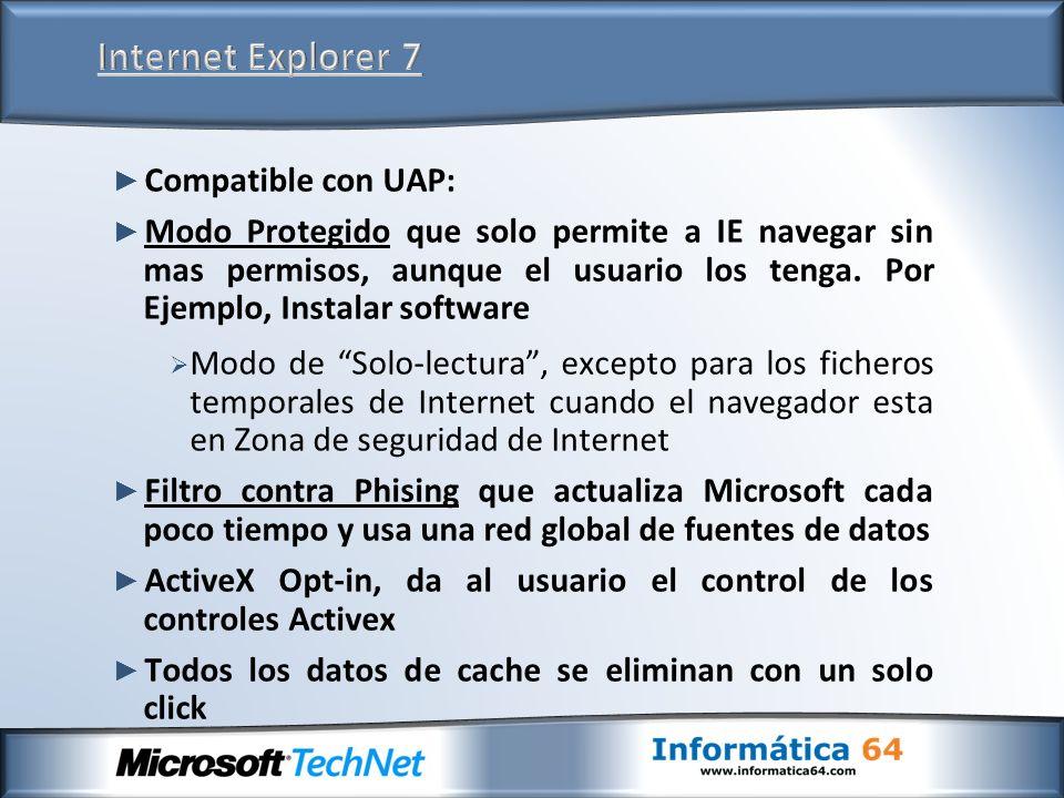 Compatible con UAP: Modo Protegido que solo permite a IE navegar sin mas permisos, aunque el usuario los tenga.