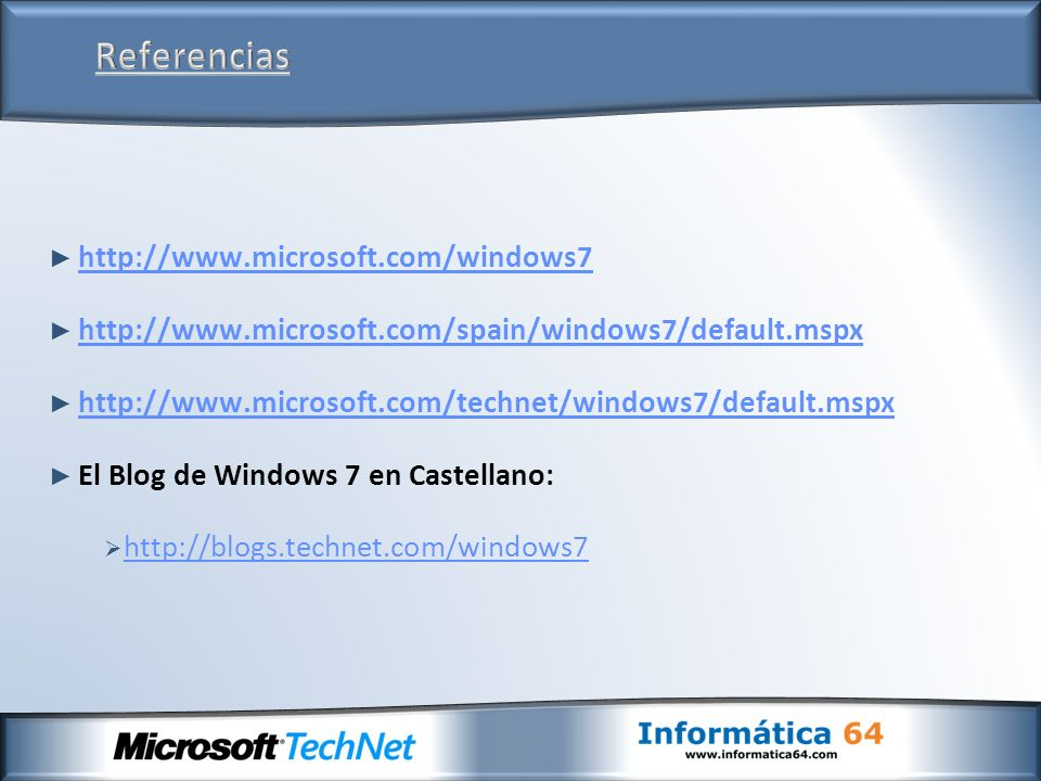 http://www.microsoft.com/windows7 http://www.microsoft.com/spain/windows7/default.mspx http://www.microsoft.com/technet/windows7/default.mspx El Blog de Windows 7 en Castellano: http://blogs.technet.com/windows7