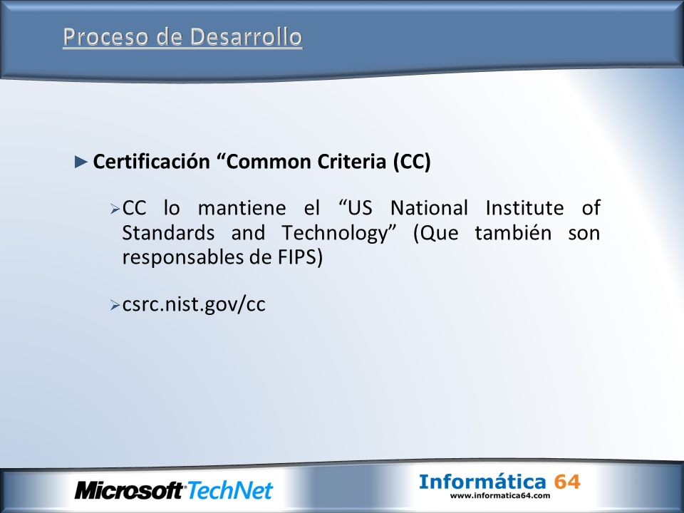 Certificación Common Criteria (CC) CC lo mantiene el US National Institute of Standards and Technology (Que también son responsables de FIPS) csrc.nist.gov/cc