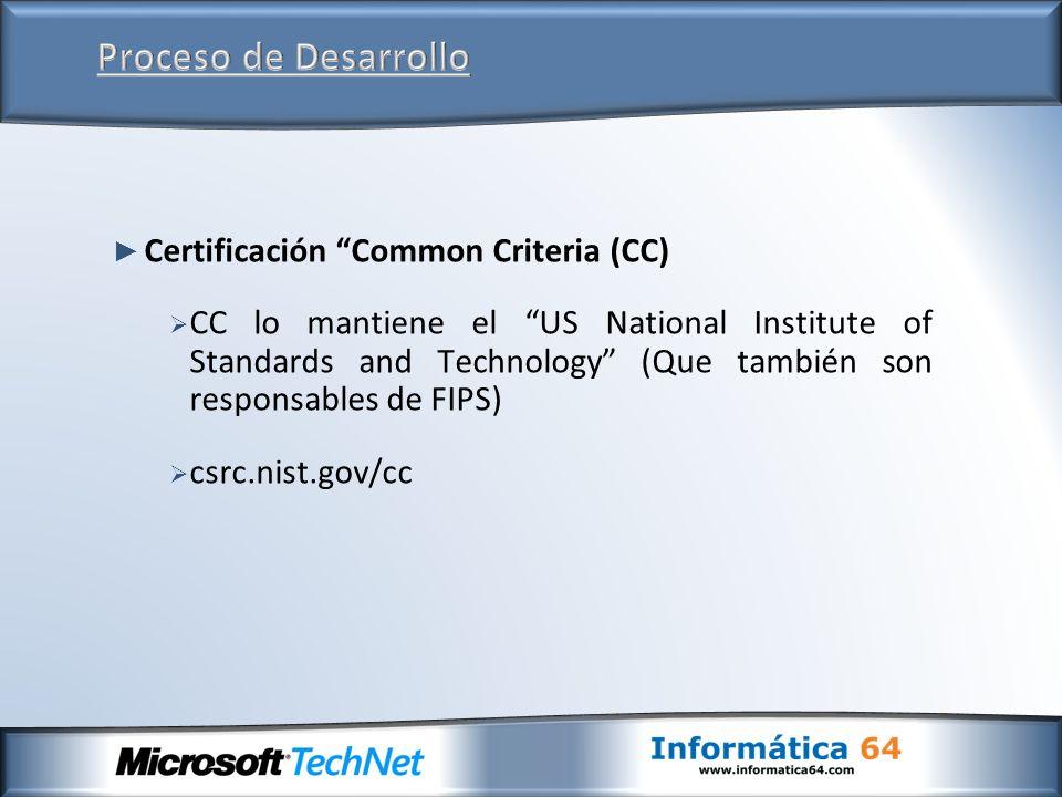 Certificación Common Criteria (CC) CC lo mantiene el US National Institute of Standards and Technology (Que también son responsables de FIPS) csrc.nis