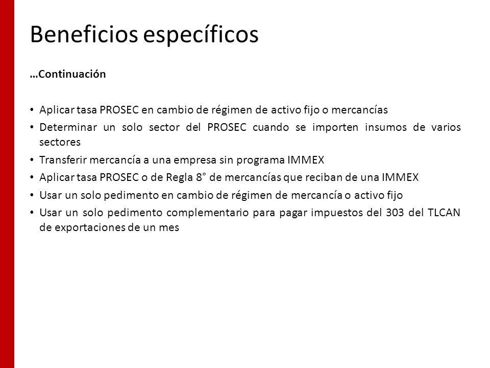 Beneficios específicos …Continuación Aplicar tasa PROSEC en cambio de régimen de activo fijo o mercancías Determinar un solo sector del PROSEC cuando