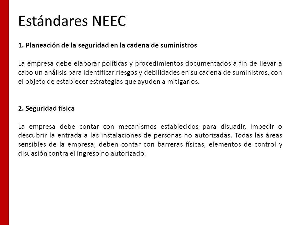 Estándares NEEC 1. Planeación de la seguridad en la cadena de suministros La empresa debe elaborar políticas y procedimientos documentados a fin de ll