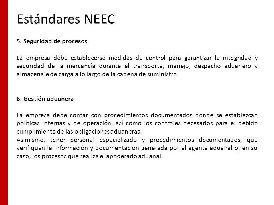 Estándares NEEC 5. Seguridad de procesos La empresa debe establecerse medidas de control para garantizar la integridad y seguridad de la mercancía dur