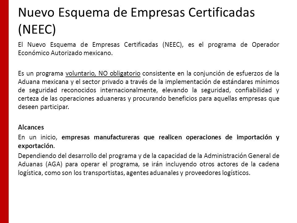 Nuevo Esquema de Empresas Certificadas (NEEC) El Nuevo Esquema de Empresas Certificadas (NEEC), es el programa de Operador Económico Autorizado mexica