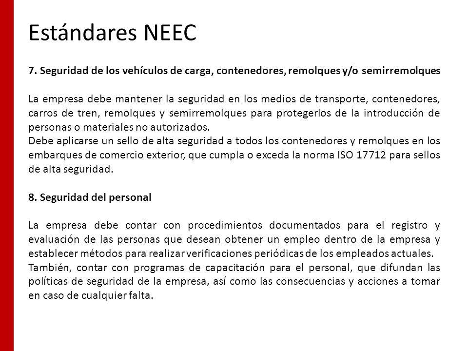 Estándares NEEC 7. Seguridad de los vehículos de carga, contenedores, remolques y/o semirremolques La empresa debe mantener la seguridad en los medios