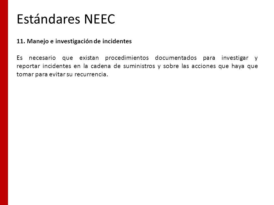 Estándares NEEC 11. Manejo e investigación de incidentes Es necesario que existan procedimientos documentados para investigar y reportar incidentes en